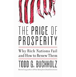 Price of Prosperity : Why Rich Nations Fail and How to Renew Them (Unabridged) (CD/Spoken Word) (Todd G.
