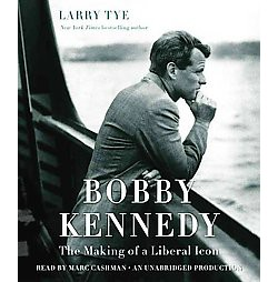 Bobby Kennedy : The Making of a Liberal Icon (Unabridged) (CD/Spoken Word) (Larry Tye)