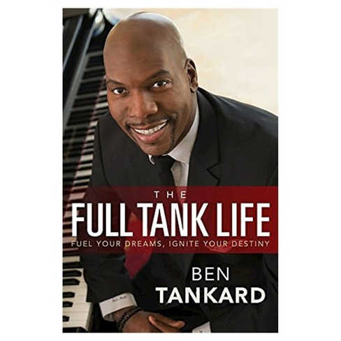 The Full Tank Life: Fuel Your Dreams, Ignite Your Destiny (Hardcover) by Ben Tankard - image 1 of 1