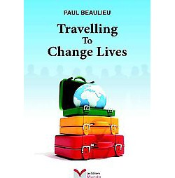 Travelling to Change Lives (Paperback) (Paul Beaulieu)