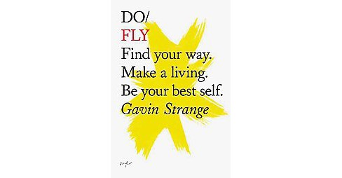 Do Fly : Find Your Way. Make a Living. Be Your Best Self. (Paperback) (Gavin Strange) - image 1 of 1