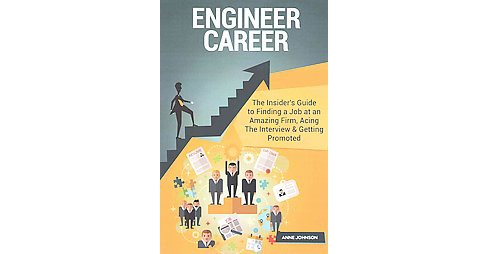 Engineer Career : The Insider's Guide to Finding a Job at an Amazing Firm, Acing the Interview & Getting - image 1 of 1