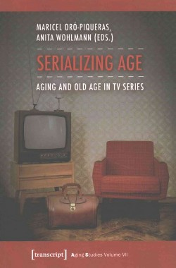 Serializing Age : Aging and Old Age in TV Series (Paperback)