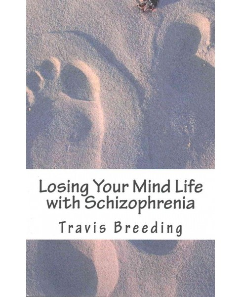 Losing Your Mind Life With Schizophrenia (Large Print) (Paperback) (Travis Breeding) - image 1 of 1