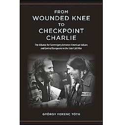 From Wounded Knee to Checkpoint Charlie : The Alliance for Sovereignty Between American Indians and