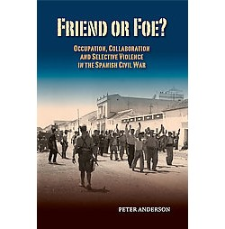 Friend or Foe? : Occupation, Collaboration and Selective Violence in the Spanish Civil War (Hardcover)