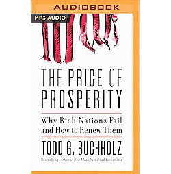 Price of Prosperity : Why Rich Nations Fail and How to Renew Them (Unabridged) (MP3-CD) (Todd G.