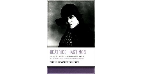 Beatrice Hastings : On the Life & Work of a Lost Modern Master (Paperback) - image 1 of 1