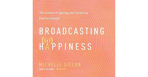 Broadcasting Happiness : The Science of Igniting and Sustaining Positive Change: Library Edition - image 1 of 1