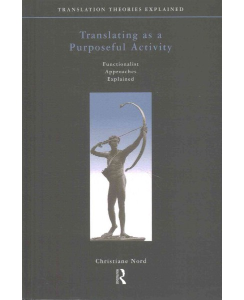 Translating As a Purposeful Activity : Functionalist Approaches Explained (Reprint) (Hardcover) - image 1 of 1