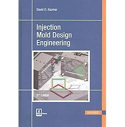 Injection Mold Design Engineering (Hardcover) (David O. Kazmer)