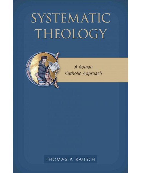 Systematic Theology : A Roman Catholic Approach (Paperback) (Thomas P. Rausch) - image 1 of 1