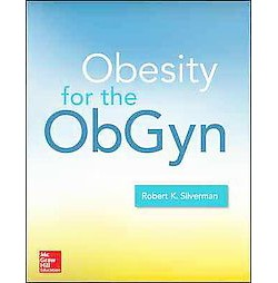 Obesity Medicine : Management of Obesity in Woman's Health Care (Hardcover) (M.D. Robert K. Silverman)