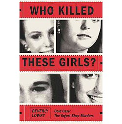 Who Killed These Girls? : Cold Case: The Yogurt Shop Murders (Hardcover) (Beverly Lowry)