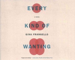 Every Kind of Wanting (Unabridged) (CD/Spoken Word) (Gina Frangello)