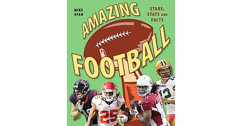 Amazing Football : Stars, Stats and Facts (Hardcover) (Mike Ryan) - image 1 of 1