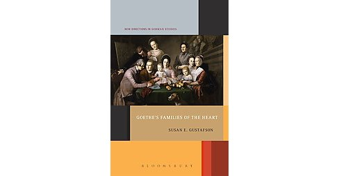Goethe's Families of the Heart (Hardcover) (Susan E. Gustafson) - image 1 of 1