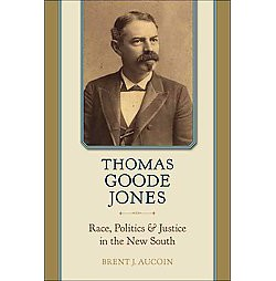 Thomas Goode Jones : Race, Politics, and Justice in the New South (Hardcover) (Brent J. Aucoin)