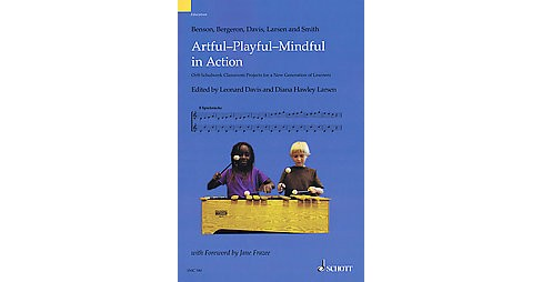 Artful-Playful-Mindful in Action : Orff-Schulwerk Classroom Projects for a New Generation of Learners - image 1 of 1