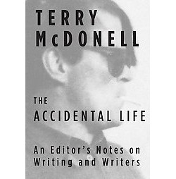 Accidental Life : An Editor's Notes on Writing and Writers (Hardcover) (Terry McDonell)