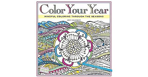 Color Your Year 2017 Calendar : Mindful Coloring Through the Seasons (Paperback) - image 1 of 1