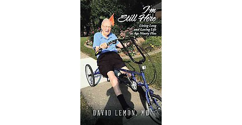 I'm Still Here : Living Long and Loving Life at Age Ninety Plus (Paperback) (M.d. David Lemon) - image 1 of 1