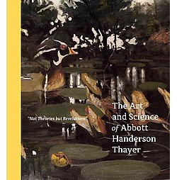 Not Theories but Revelations : The Art and Science of Abbott Handerson Thayer (Hardcover) (Kevin Murphy)