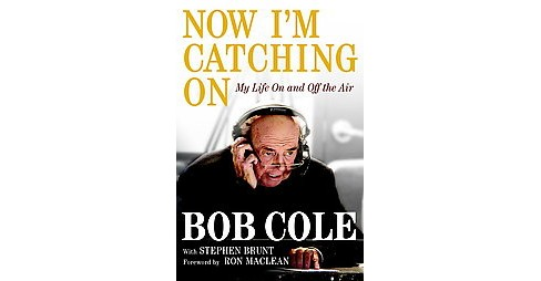 Now I'm Catching On : My Life on and Off the Air (Hardcover) (Bob Cole & Stephen Brunt) - image 1 of 1