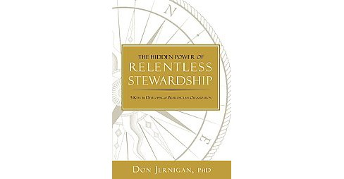 Hidden Power of Relentless Stewardship : 5 Keys to Developing a World-Class Organization (Hardcover) - image 1 of 1