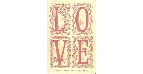 Love 2016-17 Weekly Planner : 17 Months (Paperback) - image 1 of 1