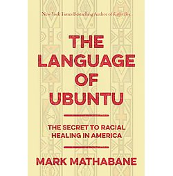 Lessons of Ubuntu : How an African Philosophy Can Inspire Racial Healing in America -  (Hardcover)