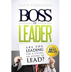 Boss or Leader : Are You Leading for a Living, or Living to Lead? (Paperback) (Dave Ferguson)