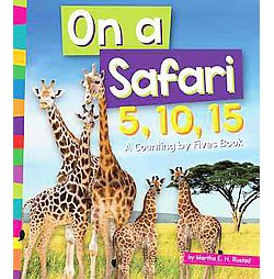 On a Safari 5, 10, 15 : A Counting by Fives Book (Library) (Martha E. H. Rustad)