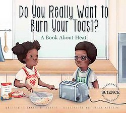 Do You Really Want to Burn Your Toast? : A Book About Heat (Library) (Daniel D. Maurer)