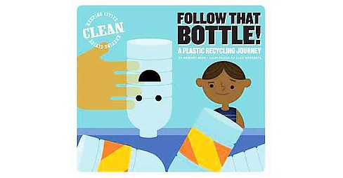 Follow That Bottle! : A Plastic Recycling Journey (Library) (Bridget Heos) - image 1 of 1