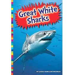 Great White Sharks (Library) (Laura Hamilton Waxman)