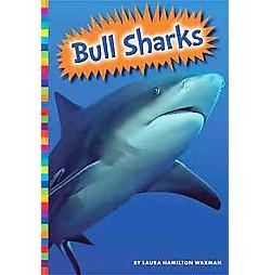 Bull Sharks (Library) (Laura Hamilton Waxman)