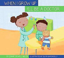 When I Grow Up I'll Be a Doctor (Library) (Connie Colwell Miller)