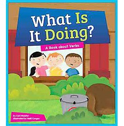 What Is It Doing? : A Book About Verbs (Library) (Cari Meister)