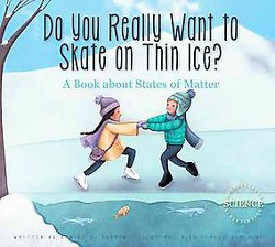 Do You Really Want to Skate on Thin Ice? : A Book About States of Matter (Library) (Daniel D. Maurer)