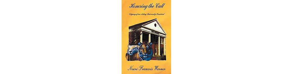 Honoring the Call : Odyssey of an Acting University President (Paperback) (Neari Francois Warner)