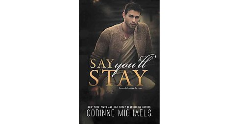 Say You'll Stay (Paperback) (Corinne Michaels) - image 1 of 1