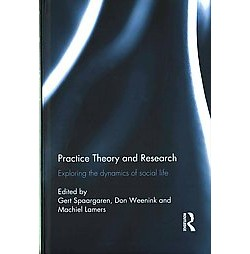 Practice Theory and Research : Exploring the dynamics of social life (Hardcover)
