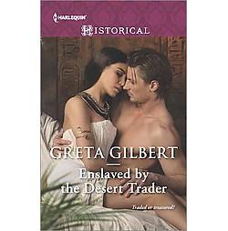 Enslaved by the Desert Trader : Traded or Treasured? (Paperback) (Greta Gilbert)