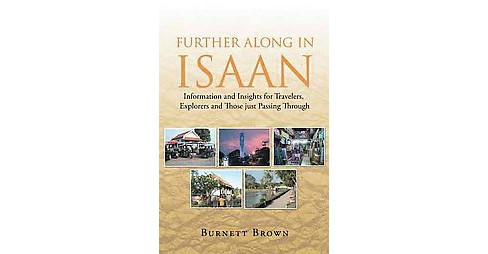 Further Along in Isaan : Information and Insights for Travelers, Explorers and Those Just Passing - image 1 of 1