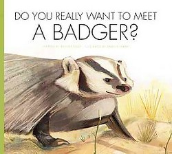 Do You Really Want to Meet a Badger? (Library) (Bridget Heos)