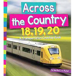 Across the Country 18, 19, 20 : A Transportation Counting Book (Library) (Martha E. H. Rustad)
