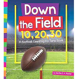 Down the Field 10, 20, 30 : A Football Counting by Tens Book (Library) (Martha E. H. Rustad)