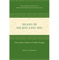 Huang Di Nei Jing Ling Shu : The Ancient Classic on Needle Therapy (Hardcover) (Paul U. Unschuld)