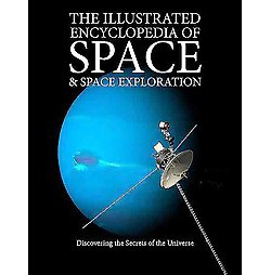 Illustrated Encyclopedia of Space & Space Exploration : Discovering the Secrets of the Universe